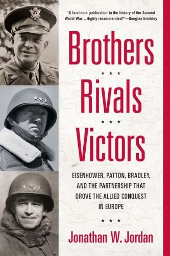 Brothers, Rivals, Victors: Eisenhower, Patton, Bradley Book