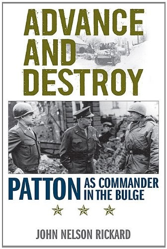 Advance and Destroy: Patton as Commander in the Bulge Book