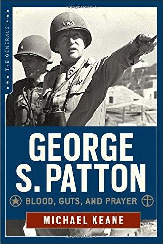 George S  Patton: Blood, Guts, & Prayer Book