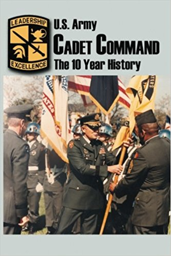 U.S. Army Cadet Command: The 10 Year History Book
